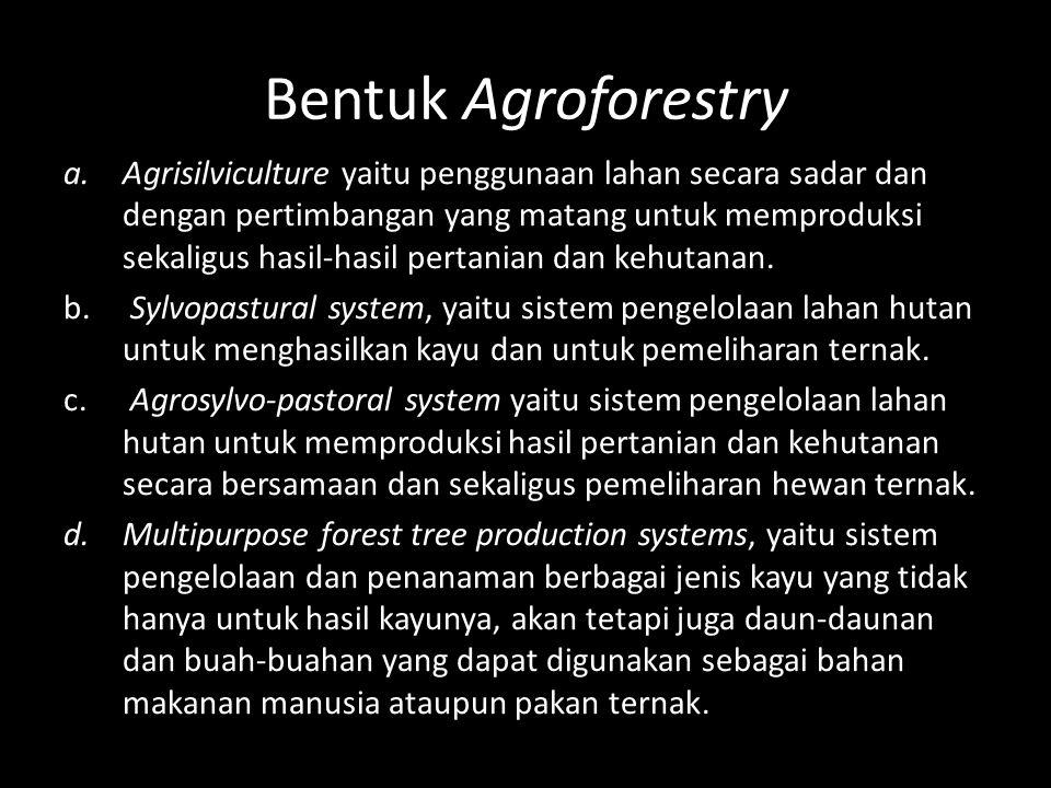 Ciri Agroforestry a.Agroforestry biasanya tersusun dari dua jenis tanaman atau lebih (tanaman dan/atau hewan), minimal satu diantaranya tumbuhan berkayu.