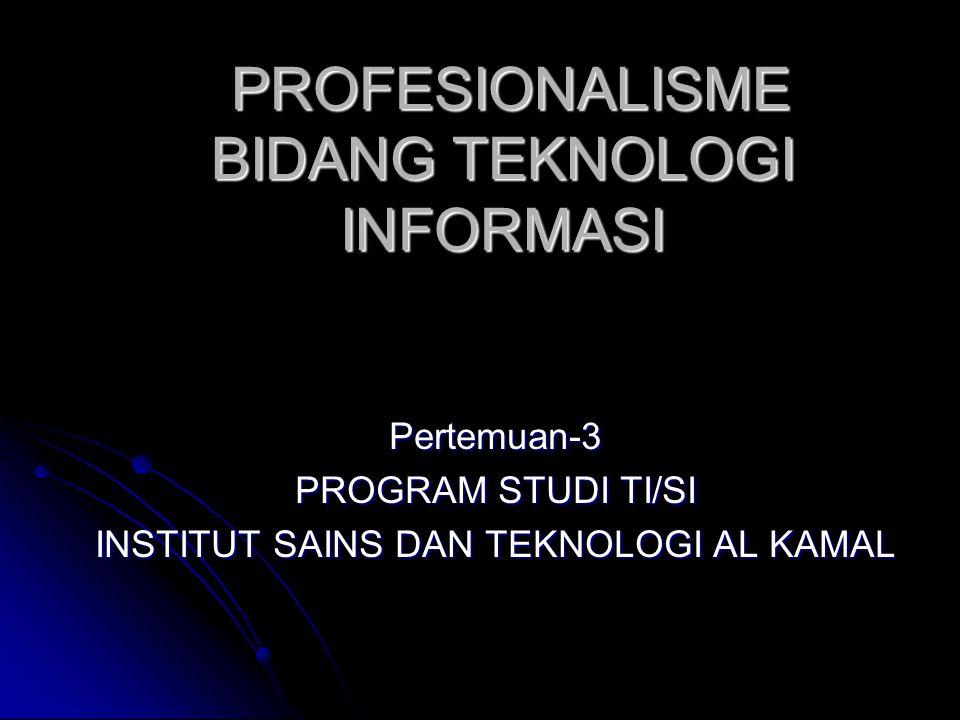 PROFESIONALISME BIDANG TEKNOLOGI INFORMASI PROFESIONALISME BIDANG TEKNOLOGI INFORMASI Pertemuan-3 PROGRAM STUDI TI/SI INSTITUT SAINS DAN TEKNOLOGI AL