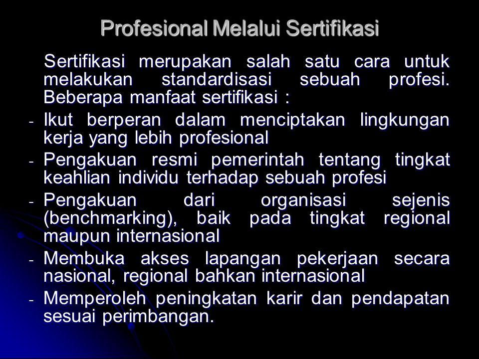 Profesional Melalui Sertifikasi Sertifikasi merupakan salah satu cara untuk melakukan standardisasi sebuah profesi. Beberapa manfaat sertifikasi : Ser