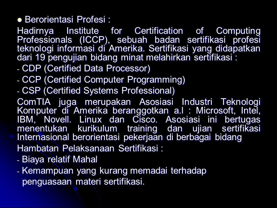Berorientasi Profesi : Berorientasi Profesi : Hadirnya Institute for Certification of Computing Professionals (ICCP), sebuah badan sertifikasi profesi