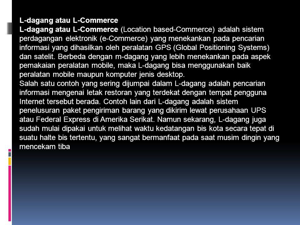 M- Dagang M-dagang atau M-Commerce (Mobile-Commerce, mCommerce) adalah sistem perdagangan elektronik (e-Commerce) dengan menggunakan peralatan portabel/mobile seperti: telepon genggam, telepon pintar, PDA, notebook, dan lain lain.