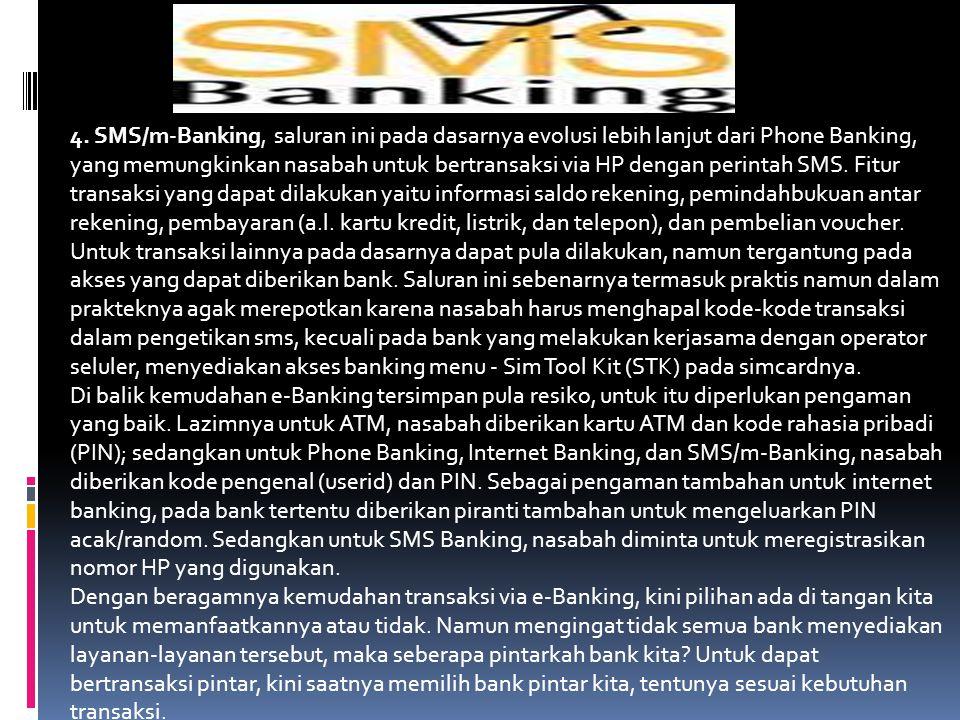 3. Internet Banking, ini termasuk saluran teranyar e-Banking yang memungkinkan nasabah melakukan transaksi via internet dengan menggunakan komputer/PC