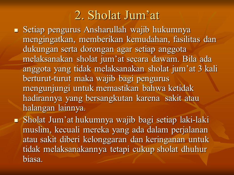 2. Sholat Jum'at Setiap pengurus Ansharullah wajib hukumnya mengingatkan, memberikan kemudahan, fasilitas dan dukungan serta dorongan agar setiap angg