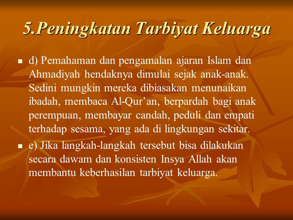 5.Peningkatan Tarbiyat Keluarga d) Pemahaman dan pengamalan ajaran Islam dan Ahmadiyah hendaknya dimulai sejak anak-anak.