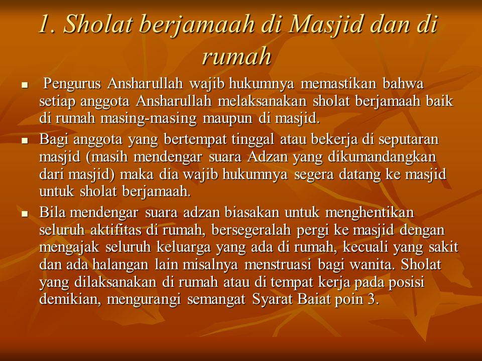 1. Sholat berjamaah di Masjid dan di rumah Pengurus Ansharullah wajib hukumnya memastikan bahwa setiap anggota Ansharullah melaksanakan sholat berjama