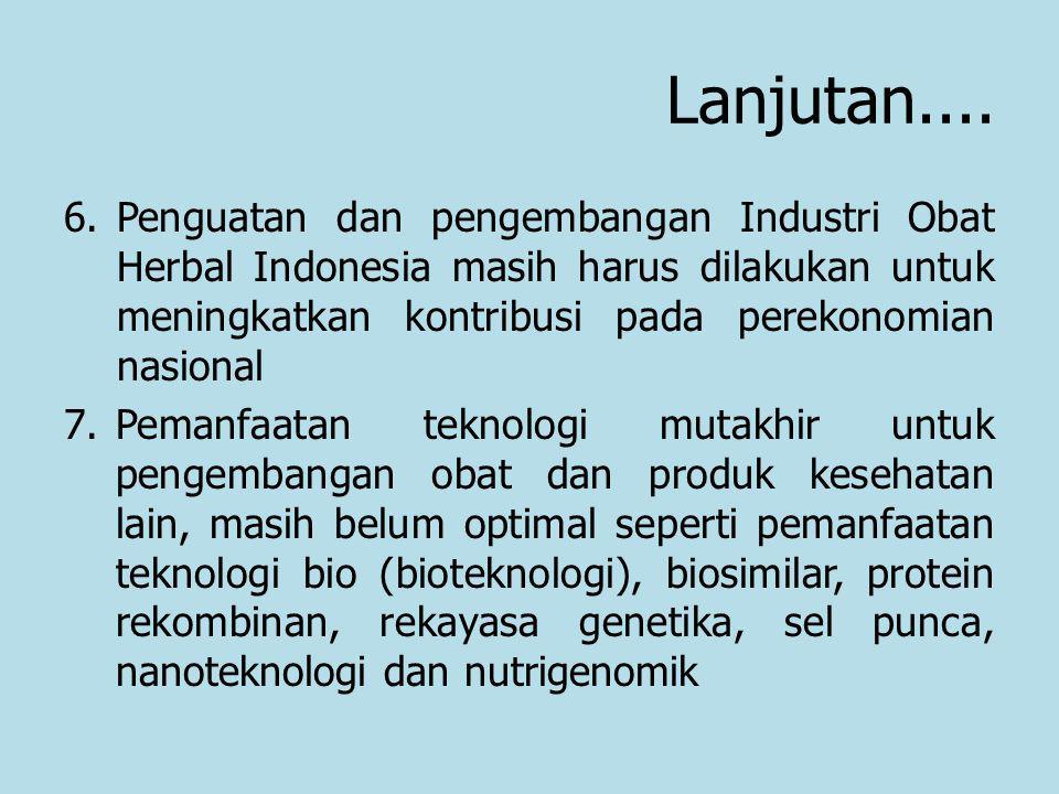 Lanjutan.... 6.Penguatan dan pengembangan Industri Obat Herbal Indonesia masih harus dilakukan untuk meningkatkan kontribusi pada perekonomian nasiona