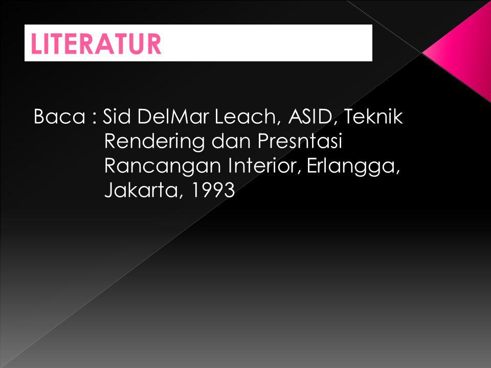 Baca : Sid DelMar Leach, ASID, Teknik Rendering dan Presntasi Rancangan Interior, Erlangga, Jakarta, 1993 LITERATUR