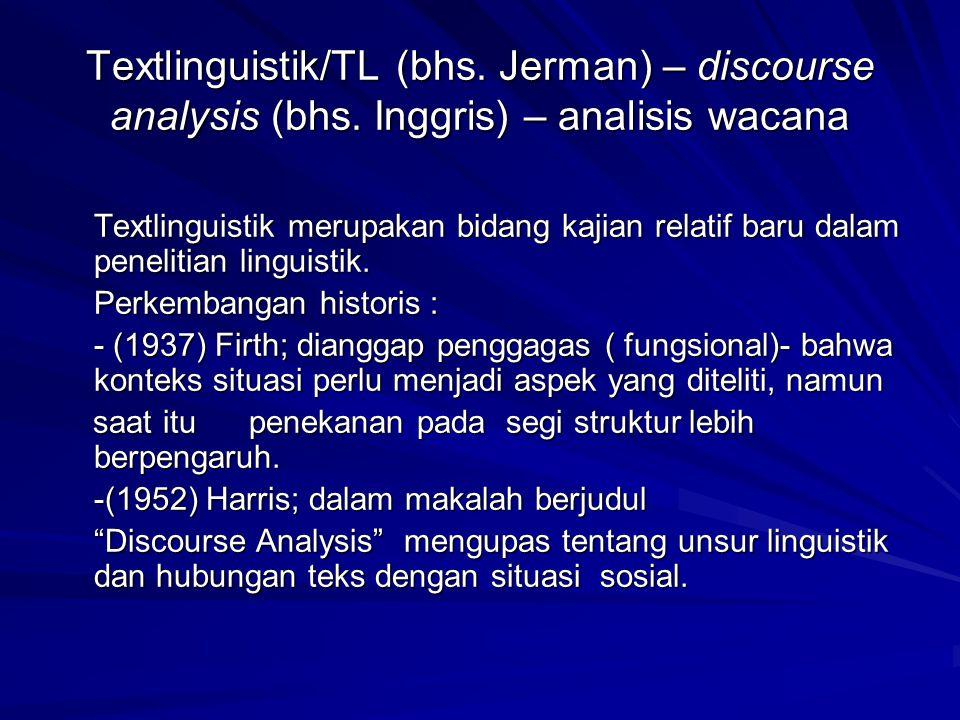 Textlinguistik; meliputi dua aspek analisis ; Linguistik Linguistiknon-linguistik Yang oleh Linke (1996) digambarkan dalam diagram sebagai berikut; Textoberflächenstruktur An Sprachmaterial gebunden Texttiefenstruktur Erschlossene bzw.
