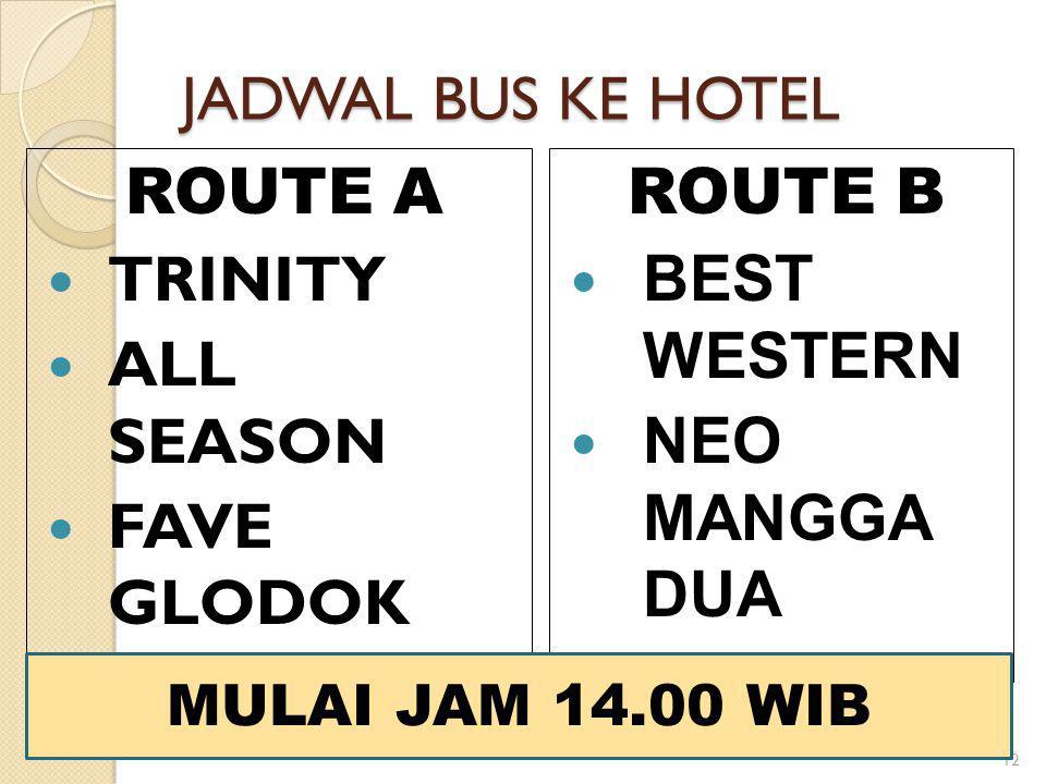 JADWAL BUS KE HOTEL ROUTE A TRINITY ALL SEASON FAVE GLODOK ROUTE B BEST WESTERN NEO MANGGA DUA 12 MULAI JAM 14.00 WIB