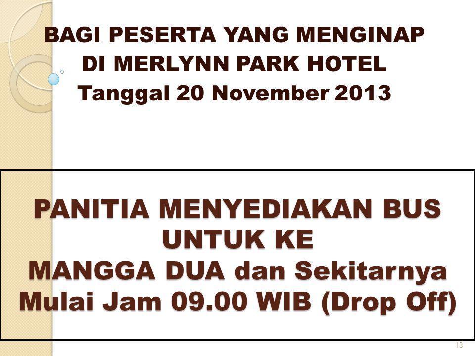 PANITIA MENYEDIAKAN BUS UNTUK KE MANGGA DUA dan Sekitarnya Mulai Jam 09.00 WIB (Drop Off) BAGI PESERTA YANG MENGINAP DI MERLYNN PARK HOTEL Tanggal 20 November 2013 13