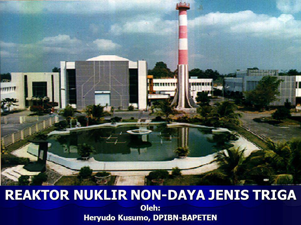 REAKTOR NUKLIR NON-DAYA JENIS TRIGA Oleh: Heryudo Kusumo, DPIBN-BAPETEN