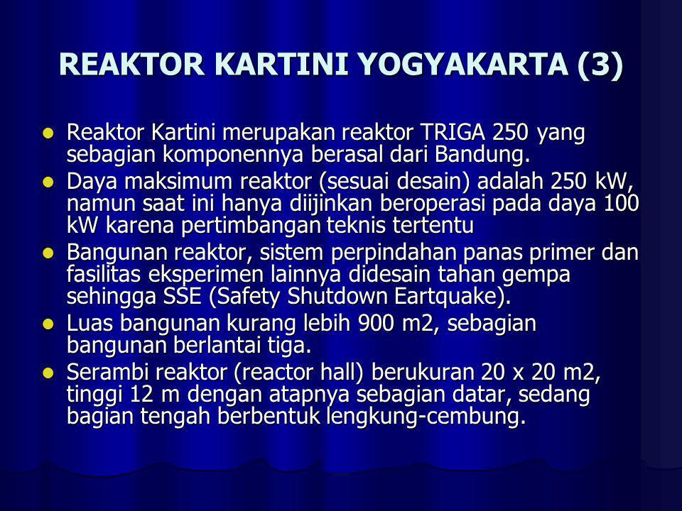 REAKTOR KARTINI YOGYAKARTA (3) Reaktor Kartini merupakan reaktor TRIGA 250 yang sebagian komponennya berasal dari Bandung. Reaktor Kartini merupakan r