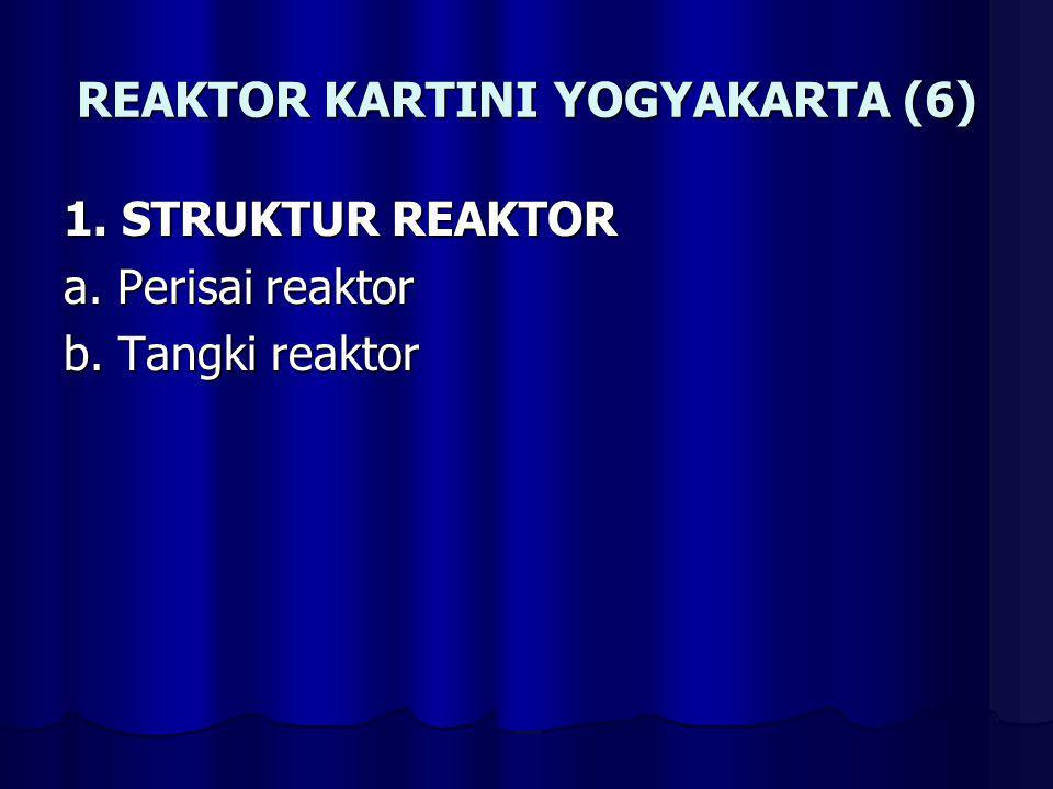 REAKTOR KARTINI YOGYAKARTA (6) 1. STRUKTUR REAKTOR a. Perisai reaktor b. Tangki reaktor