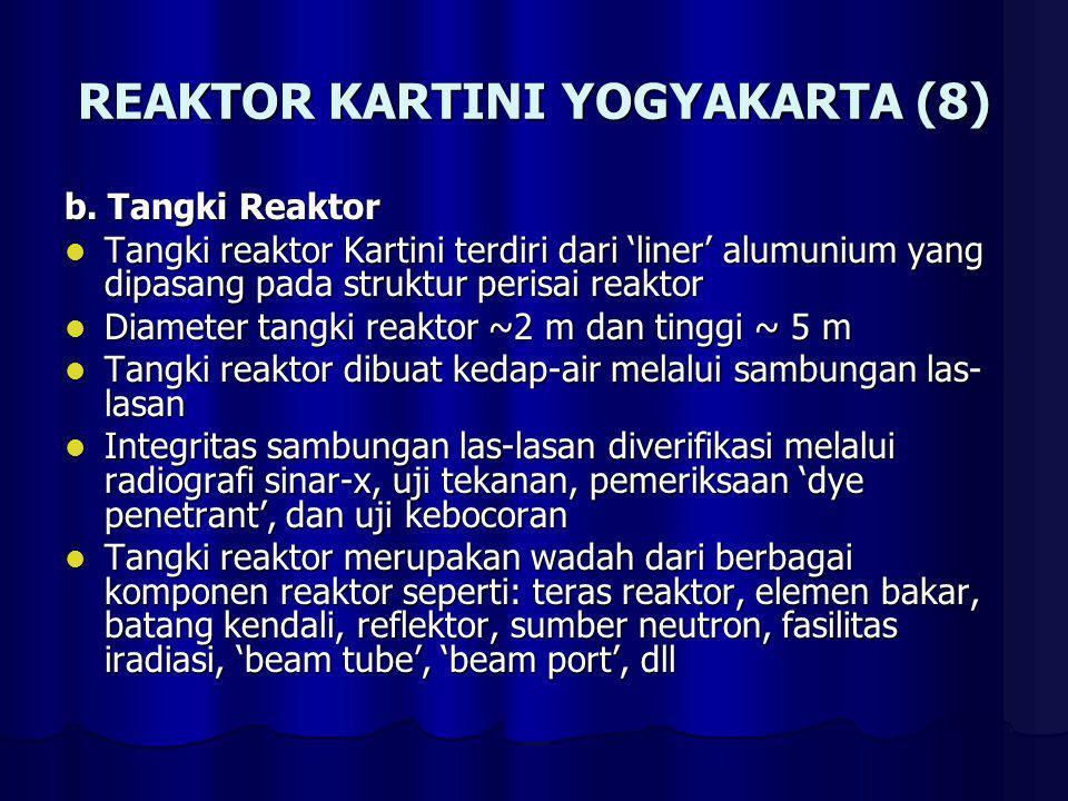 REAKTOR KARTINI YOGYAKARTA (8) b. Tangki Reaktor Tangki reaktor Kartini terdiri dari 'liner' alumunium yang dipasang pada struktur perisai reaktor Tan