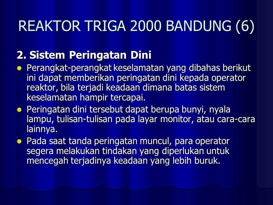 REAKTOR TRIGA 2000 BANDUNG (6) 2. Sistem Peringatan Dini Perangkat-perangkat keselamatan yang dibahas berikut ini dapat memberikan peringatan dini kep