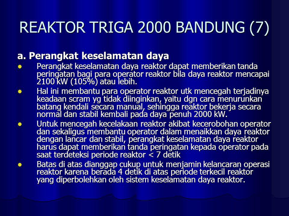 REAKTOR TRIGA 2000 BANDUNG (7) a. Perangkat keselamatan daya Perangkat keselamatan daya reaktor dapat memberikan tanda peringatan bagi para operator r