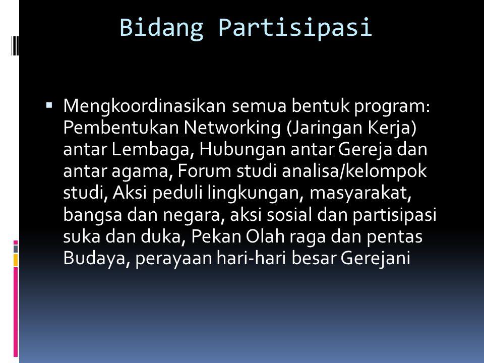 Bidang Partisipasi  Mengkoordinasikan semua bentuk program: Pembentukan Networking (Jaringan Kerja) antar Lembaga, Hubungan antar Gereja dan antar ag