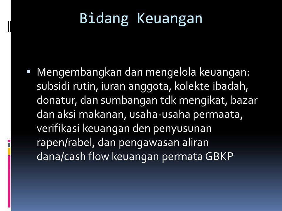 Bidang Keuangan  Mengembangkan dan mengelola keuangan: subsidi rutin, iuran anggota, kolekte ibadah, donatur, dan sumbangan tdk mengikat, bazar dan a