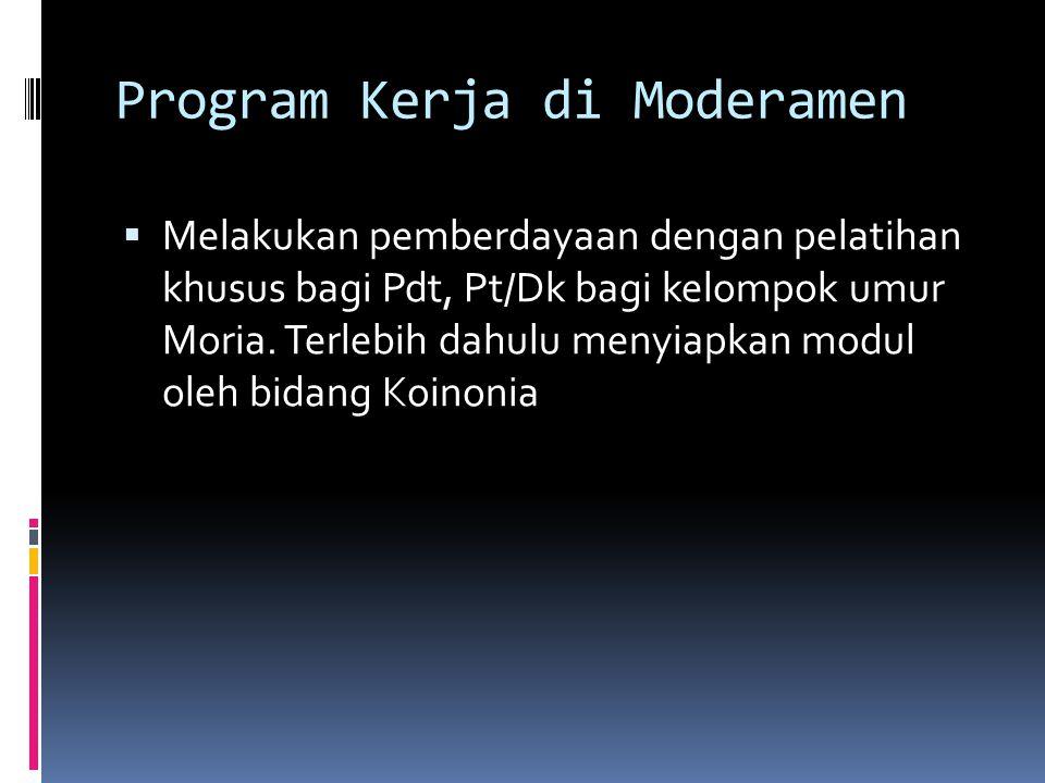 Program Kerja di Moderamen  Melakukan pemberdayaan dengan pelatihan khusus bagi Pdt, Pt/Dk bagi kelompok umur Moria. Terlebih dahulu menyiapkan modul