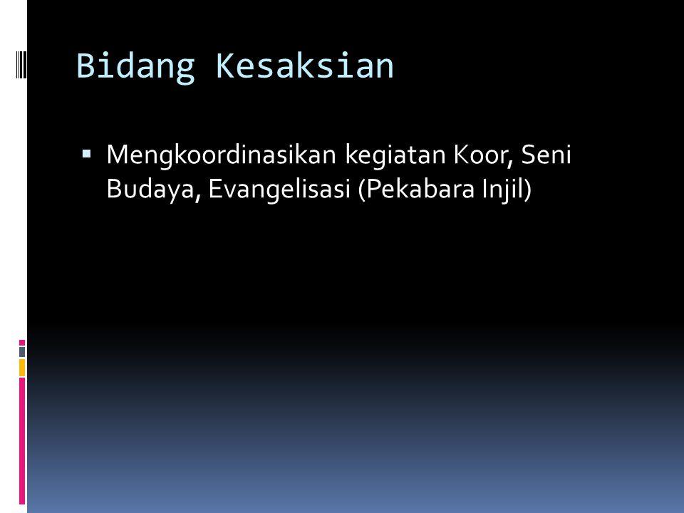 Bidang Kesaksian  Mengkoordinasikan kegiatan Koor, Seni Budaya, Evangelisasi (Pekabara Injil)