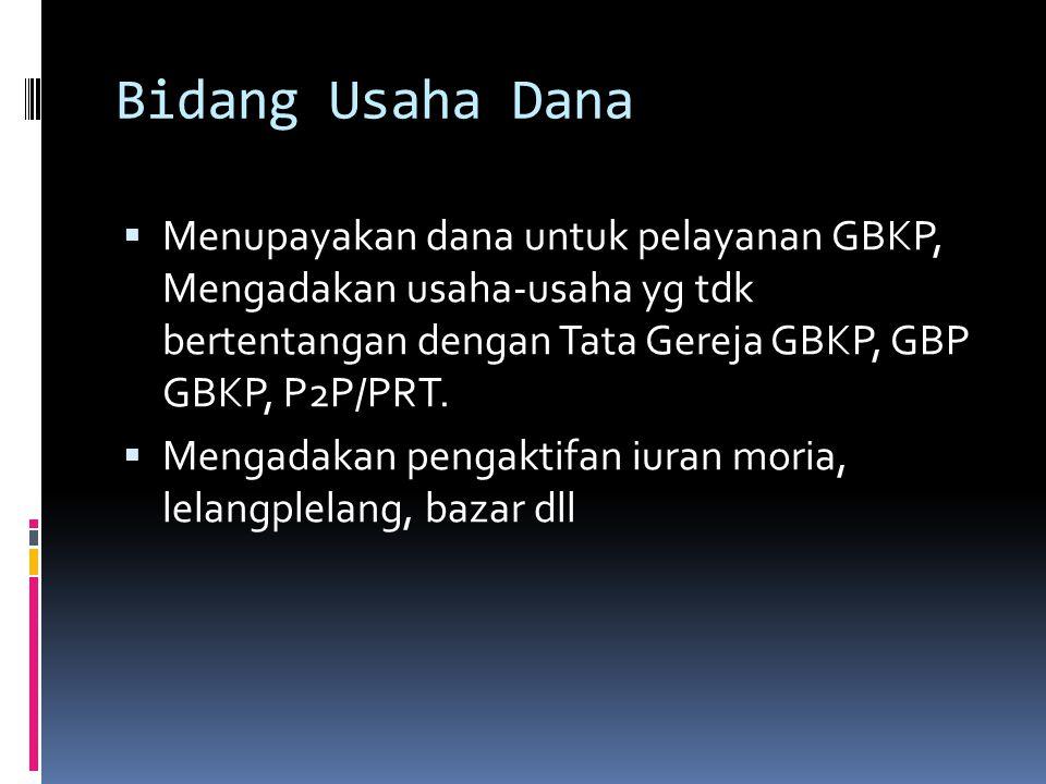 Bidang Usaha Dana  Menupayakan dana untuk pelayanan GBKP, Mengadakan usaha-usaha yg tdk bertentangan dengan Tata Gereja GBKP, GBP GBKP, P2P/PRT.  Me