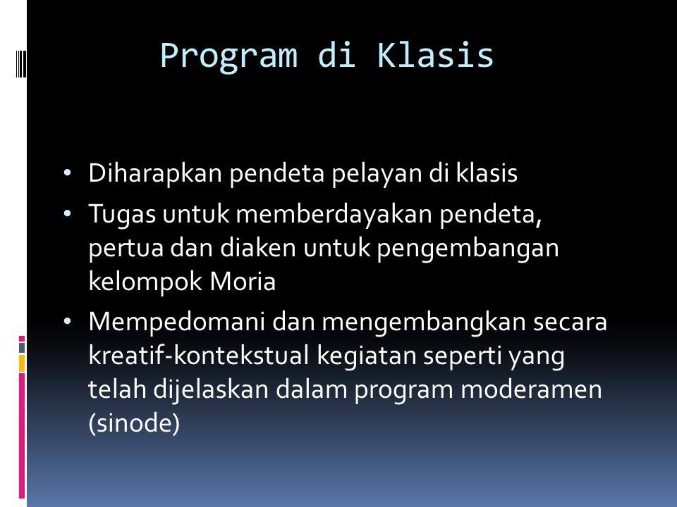 Program di Klasis Diharapkan pendeta pelayan di klasis Tugas untuk memberdayakan pendeta, pertua dan diaken untuk pengembangan kelompok Moria Mempedomani dan mengembangkan secara kreatif-kontekstual kegiatan seperti yang telah dijelaskan dalam program moderamen (sinode)
