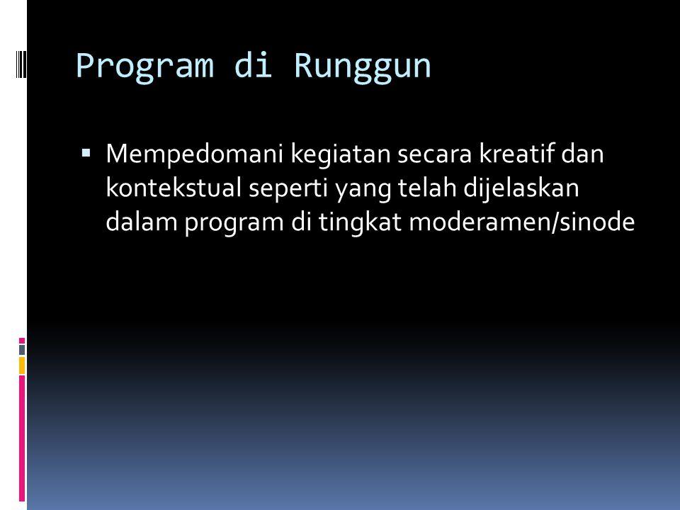 Program di Runggun  Mempedomani kegiatan secara kreatif dan kontekstual seperti yang telah dijelaskan dalam program di tingkat moderamen/sinode