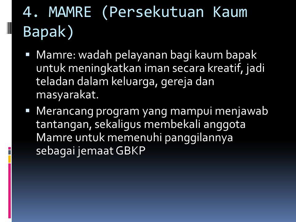 4. MAMRE (Persekutuan Kaum Bapak)  Mamre: wadah pelayanan bagi kaum bapak untuk meningkatkan iman secara kreatif, jadi teladan dalam keluarga, gereja