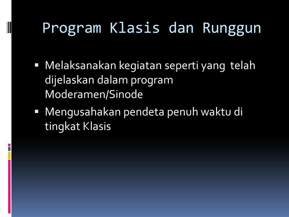 Program Klasis dan Runggun  Melaksanakan kegiatan seperti yang telah dijelaskan dalam program Moderamen/Sinode  Mengusahakan pendeta penuh waktu di tingkat Klasis