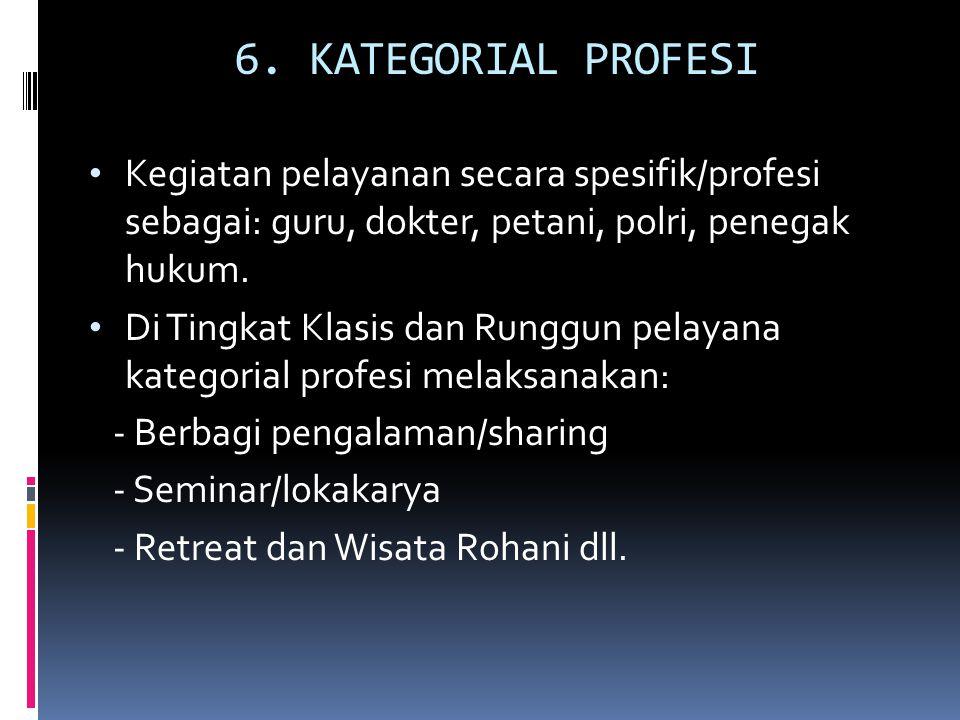 6. KATEGORIAL PROFESI Kegiatan pelayanan secara spesifik/profesi sebagai: guru, dokter, petani, polri, penegak hukum. Di Tingkat Klasis dan Runggun pe