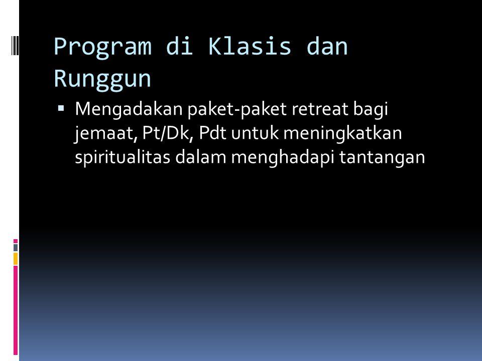 Program di Klasis dan Runggun  Mengadakan paket-paket retreat bagi jemaat, Pt/Dk, Pdt untuk meningkatkan spiritualitas dalam menghadapi tantangan