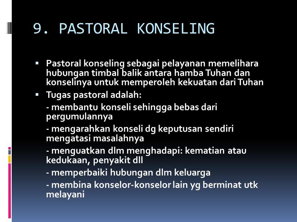 9. PASTORAL KONSELING  Pastoral konseling sebagai pelayanan memelihara hubungan timbal balik antara hamba Tuhan dan konselinya untuk memperoleh kekua