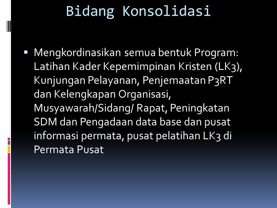 Bidang Konsolidasi  Mengkordinasikan semua bentuk Program: Latihan Kader Kepemimpinan Kristen (LK3), Kunjungan Pelayanan, Penjemaatan P3RT dan Kelengkapan Organisasi, Musyawarah/Sidang/ Rapat, Peningkatan SDM dan Pengadaan data base dan pusat informasi permata, pusat pelatihan LK3 di Permata Pusat