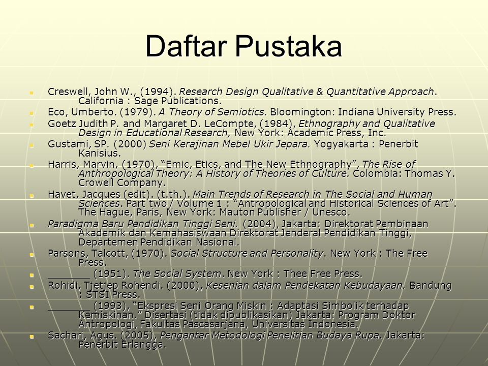 Daftar Pustaka Creswell, John W., (1994). Research Design Qualitative & Quantitative Approach. California : Sage Publications. Creswell, John W., (199