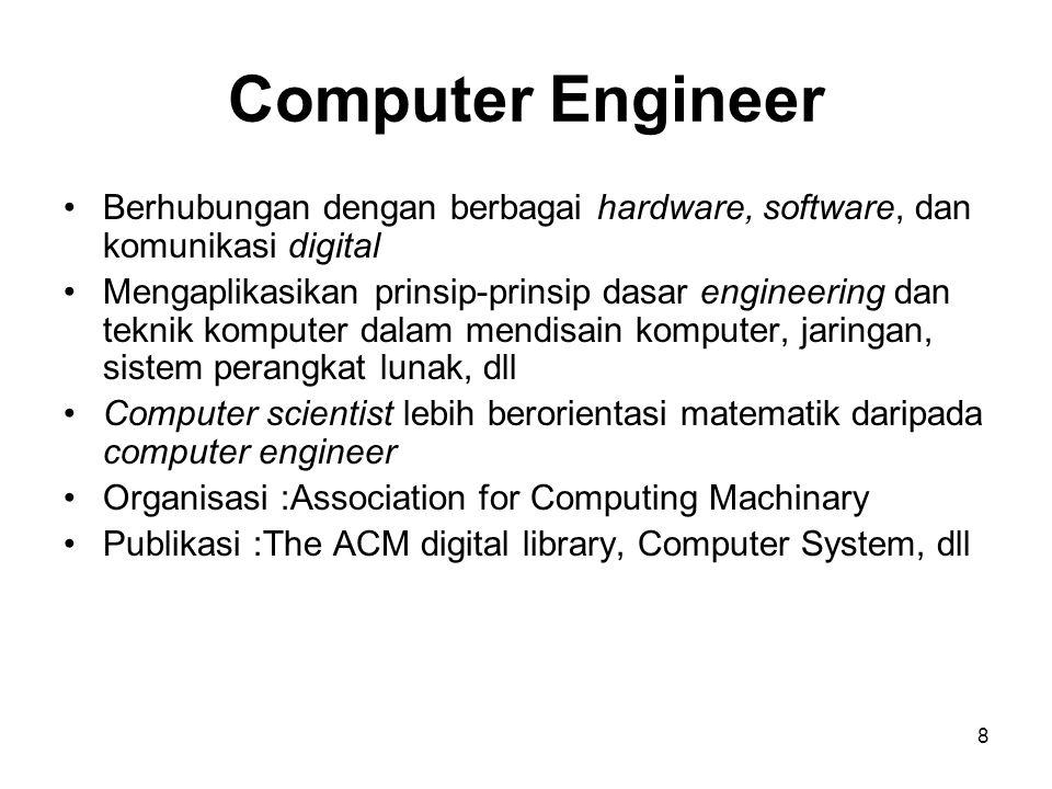 8 Computer Engineer Berhubungan dengan berbagai hardware, software, dan komunikasi digital Mengaplikasikan prinsip-prinsip dasar engineering dan tekni