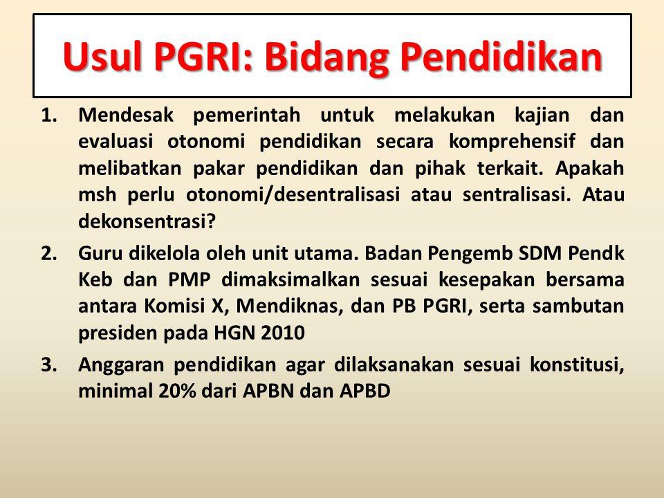 Usul PGRI: Bidang Pendidikan 1.Mendesak pemerintah untuk melakukan kajian dan evaluasi otonomi pendidikan secara komprehensif dan melibatkan pakar pendidikan dan pihak terkait.