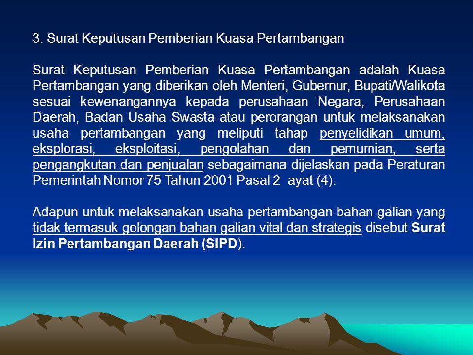 3. Surat Keputusan Pemberian Kuasa Pertambangan Surat Keputusan Pemberian Kuasa Pertambangan adalah Kuasa Pertambangan yang diberikan oleh Menteri, Gu