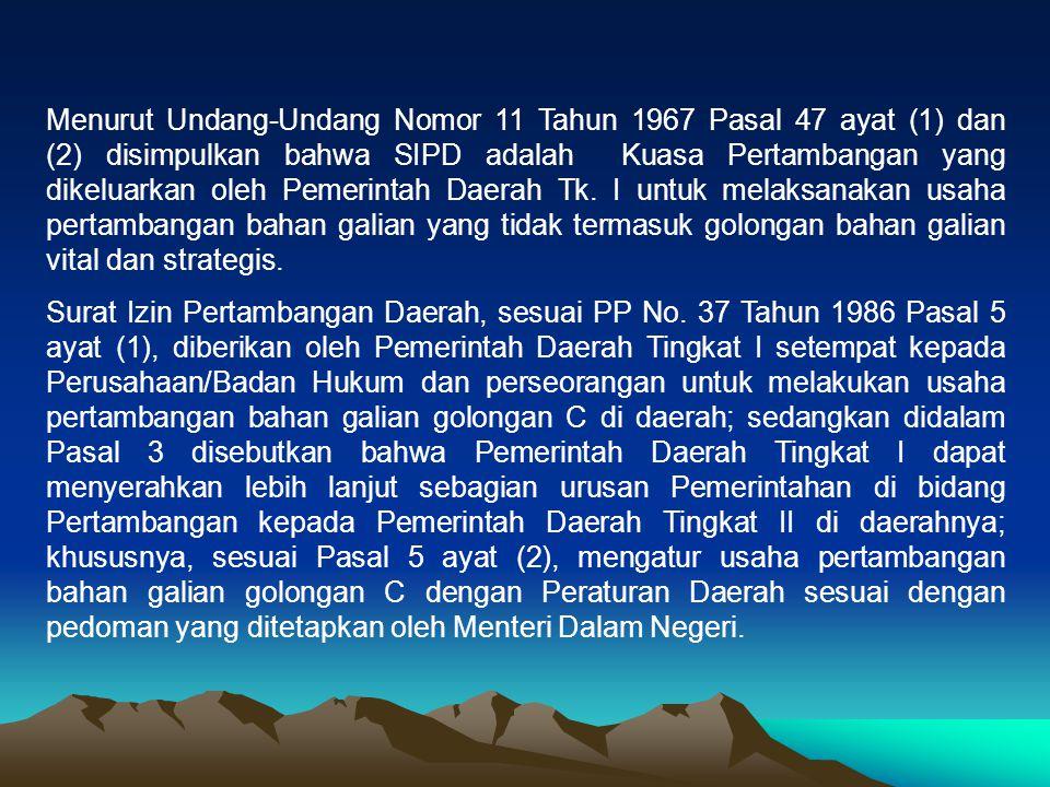 Menurut Undang-Undang Nomor 11 Tahun 1967 Pasal 47 ayat (1) dan (2) disimpulkan bahwa SIPD adalah Kuasa Pertambangan yang dikeluarkan oleh Pemerintah