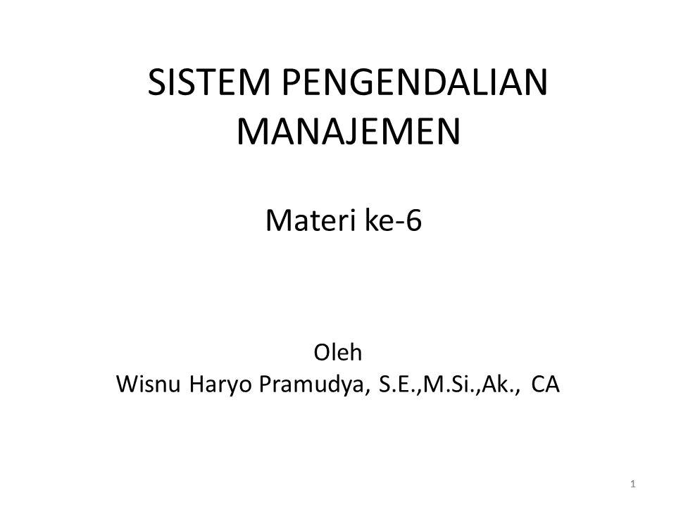 111 SISTEM PENGENDALIAN MANAJEMEN Materi ke-6 Oleh Wisnu Haryo Pramudya, S.E.,M.Si.,Ak., CA