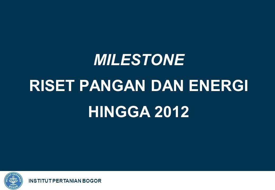 INSTITUT PERTANIAN BOGOR MILESTONE RISET PANGAN DAN ENERGI HINGGA 2012