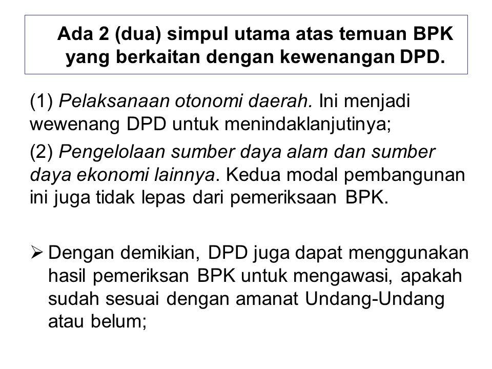 Ada 2 (dua) simpul utama atas temuan BPK yang berkaitan dengan kewenangan DPD.