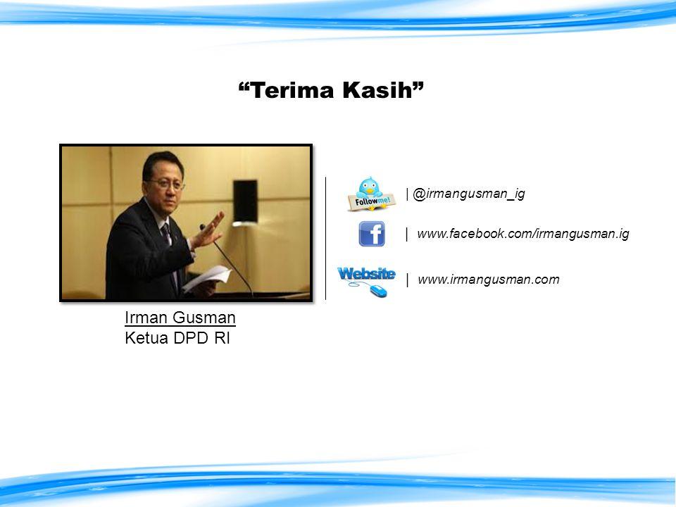 | @irmangusman_ig | www.facebook.com/irmangusman.ig | www.irmangusman.com Irman Gusman Ketua DPD RI Terima Kasih