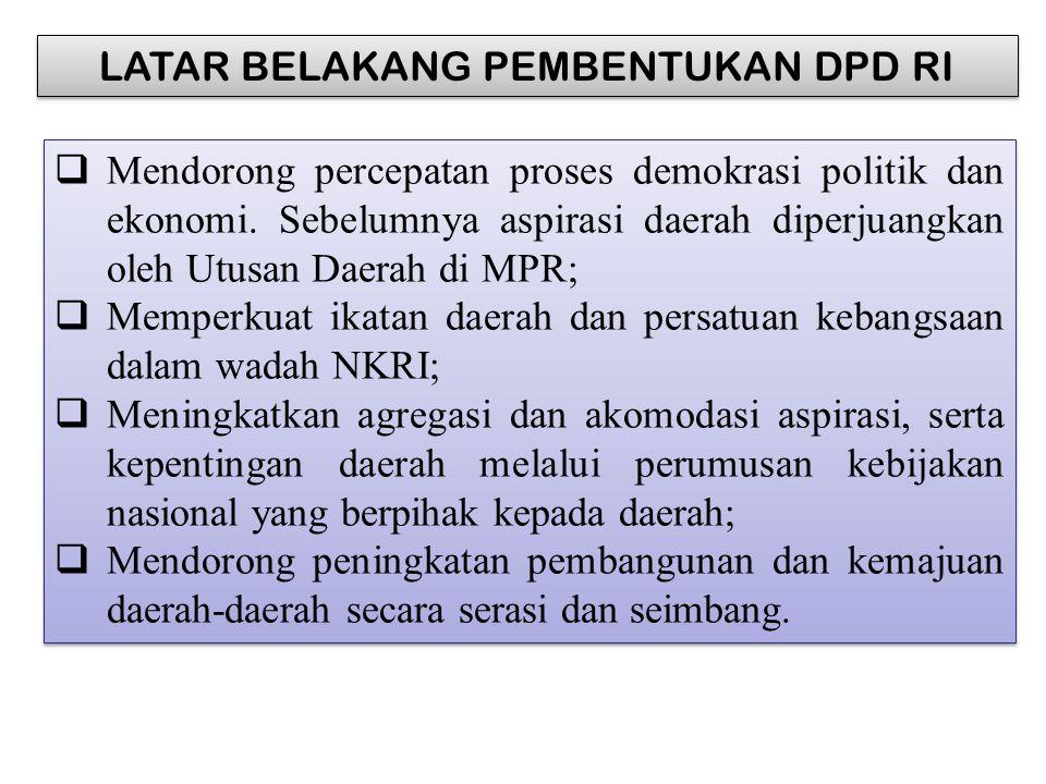 7 LATAR BELAKANG PEMBENTUKAN DPD RI  Mendorong percepatan proses demokrasi politik dan ekonomi.