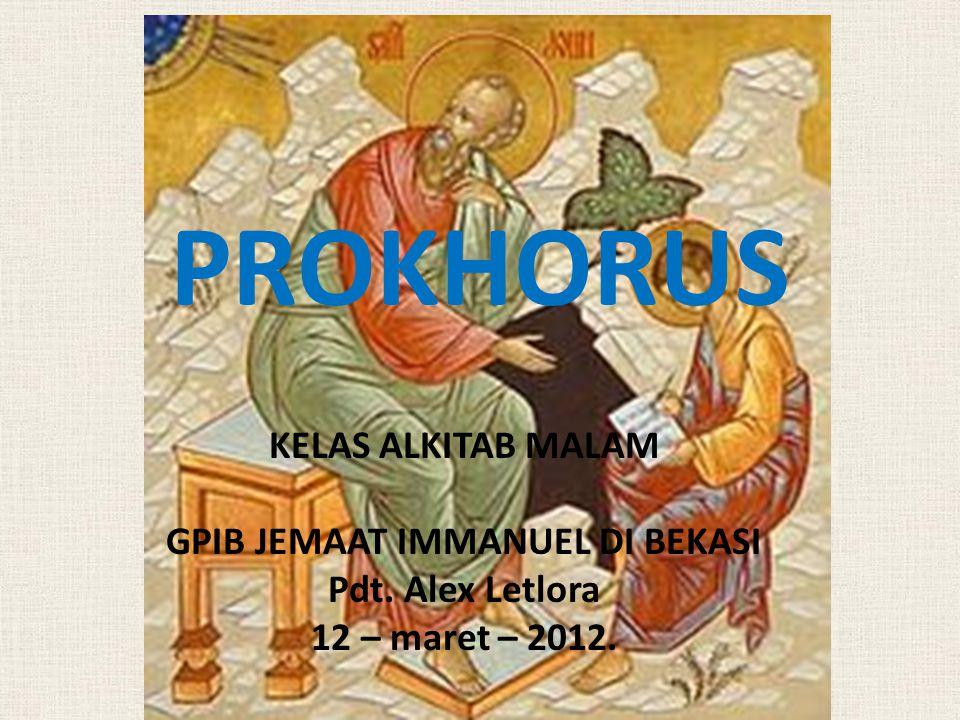 PROKHORUS KELAS ALKITAB MALAM GPIB JEMAAT IMMANUEL DI BEKASI Pdt. Alex Letlora 12 – maret – 2012.