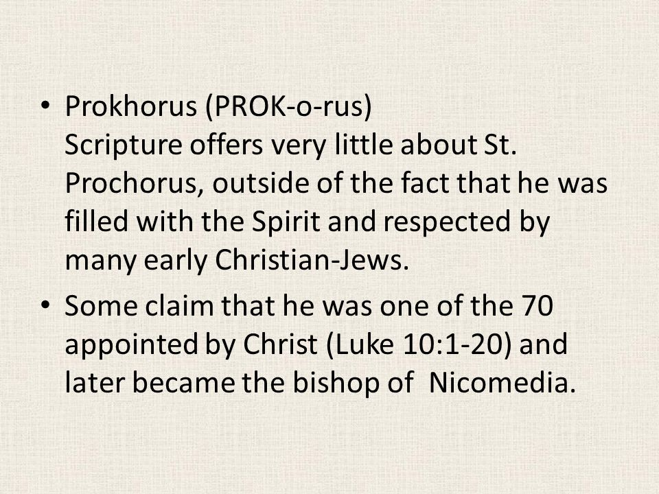 Prokhorus (PROK-o-rus) Scripture offers very little about St.