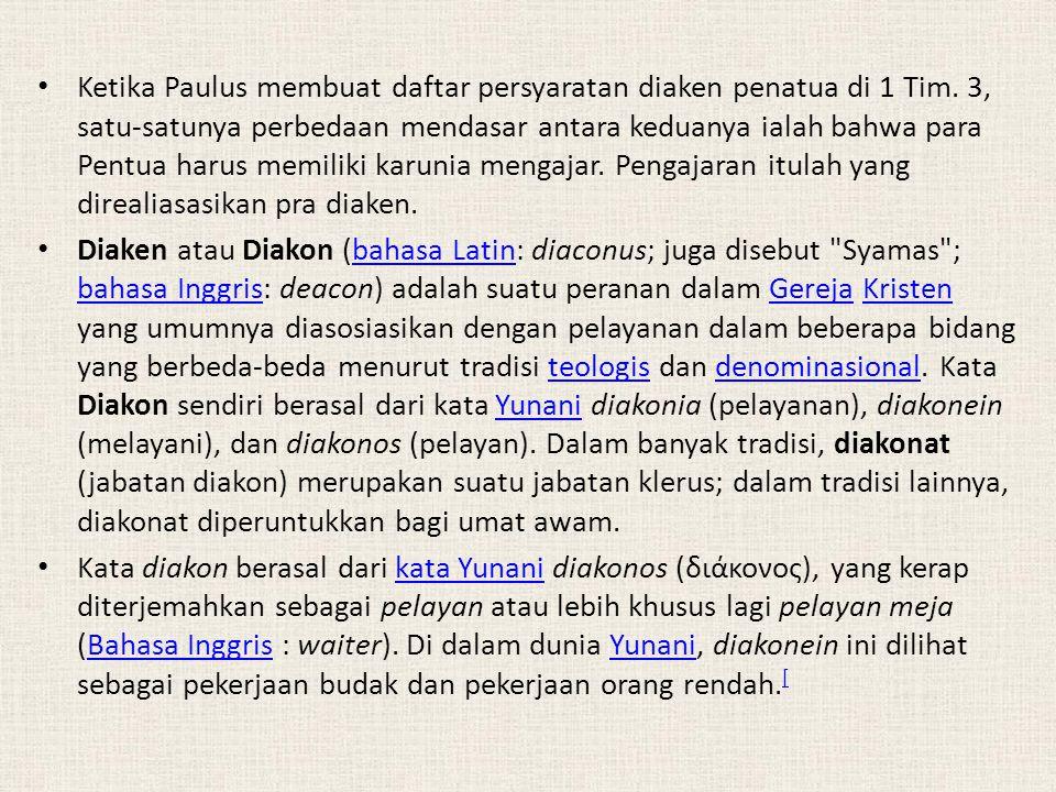 Ketika Paulus membuat daftar persyaratan diaken penatua di 1 Tim. 3, satu-satunya perbedaan mendasar antara keduanya ialah bahwa para Pentua harus mem