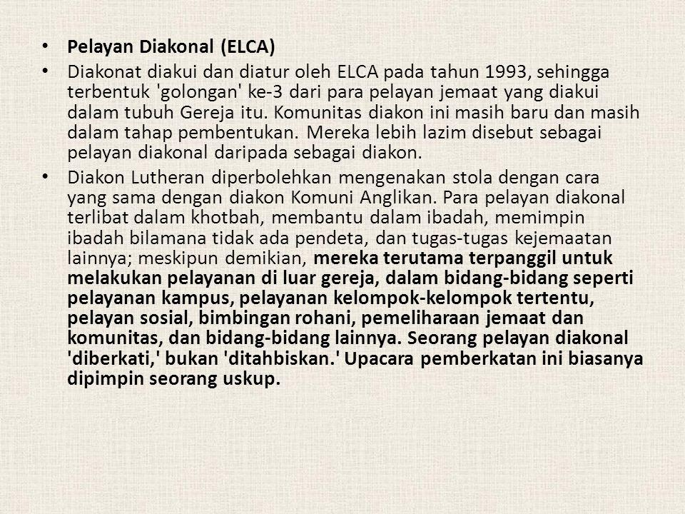 Pelayan Diakonal (ELCA) Diakonat diakui dan diatur oleh ELCA pada tahun 1993, sehingga terbentuk 'golongan' ke-3 dari para pelayan jemaat yang diakui