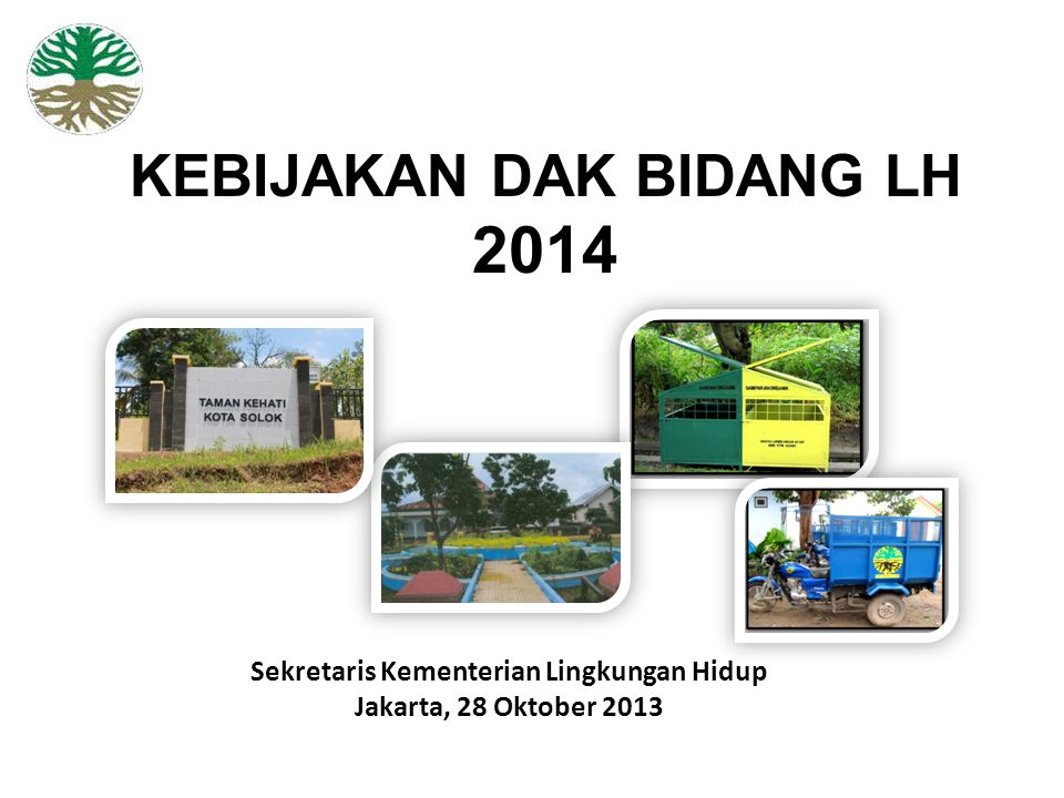 KEBIJAKAN DAK BIDANG LH 2014 Sekretaris Kementerian Lingkungan Hidup Jakarta, 28 Oktober 2013