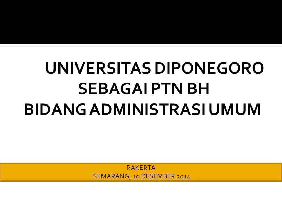 UNIVERSITAS DIPONEGORO SEBAGAI PTN BH BIDANG ADMINISTRASI UMUM RAKERTA SEMARANG, 10 DESEMBER 2014
