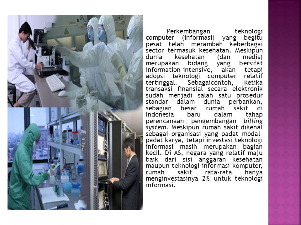 Perkembangan teknologi computer (informasi) yang begitu pesat telah merambah keberbagai sector termasuk kesehatan.